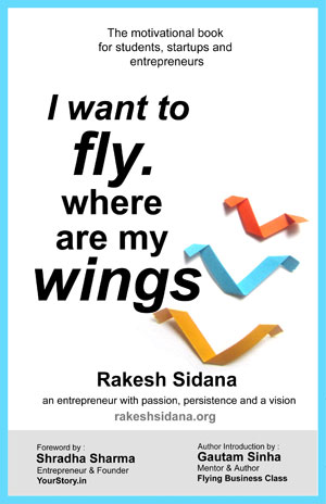 I Want to Fly Where are My Wings - Rakesh Sidana
